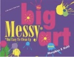 The Big Messy* Art Book *But Easy to Clean Up by MaryAnn F. Kohl